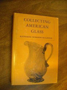 Collecting American Glass by Katharine Morrison McClinton For Sale At Wenzel Thrifty Nickel ecrater store