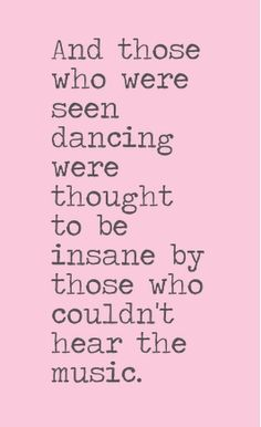 and those who were seen dancing were thought to be insane by those who couldn't hear the music.