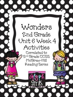 The Glyph Girls have created this 31 page product to supplement Week 4 of Unit 6 of the McGraw-Hill Wonders Reading Series. Activities target specific phonics skills, high frequency words, vocabulary,grammar, and spelling, for the week. They provide practice for Literacy Stations, small group instruction, or homework.