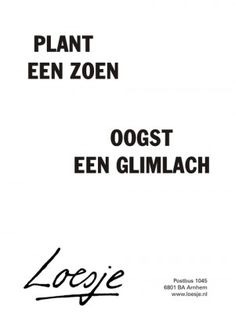 Plant een zoen ...... Oogst een glimlach Me Time Quotes, Quotes Gif, Like Quotes, Pretty Quotes, Words Quotes, The Words, Cool Words, Dutch Words, Dutch Quotes