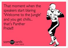 Free, Sports Ecard: That moment when the speakers start blaring 'Welcome to the Jungle'  and you get chills... that's Panther Pride!!!