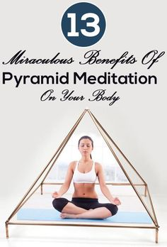 13 Miraculous Benefits Of Pyramid Meditation On Your Body