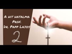 A hit hatalma: Prof  Dr  Papp Lajos 2/2 Youtube, Youtubers, Youtube Movies