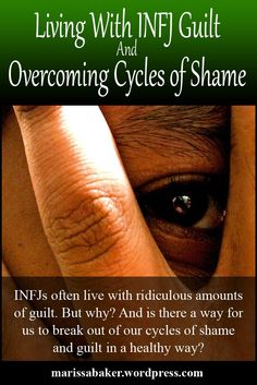 Living With INFJ Guilt And Overcoming Cycles of Shame | marissabaker.wordpress.com