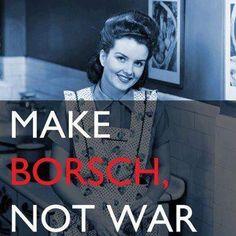 Make borsch(t), not war :) ukrainian Ukrainian Recipes, Ukrainian Art, Ukraine, Hysterically Funny, Respect People, Russian Art, My Heritage, Happy Smile, Slovenia