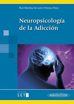 Neuropsicología de la adicción / José María Ruiz Sánchez de      León ...[et al.].-- Madrid : Médica Panamericana, D.L. 2014.          XVII, 189 p. : il. ; 24 cm.