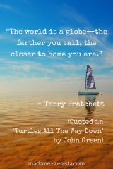 """""""The world is a globe - the farther you sail, the closer to home you are"""""""
