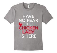 Amazon.com: Have No Fear The Chicken Lady Is Here Cute Funny T-Shirt: Clothing