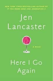 "Here I Go Again by Jen Lancaster. ""Longing for the high-school days when she was popular and feared, 37-year-old Lyssy Ryder moves back into her parents' home after being dumped by her husband and losing her job, a situation that compels her to start her own business and try to change the mean person she was as a teenager.""--NoveList Plus."
