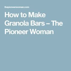 How to Make Granola Bars – The Pioneer Woman