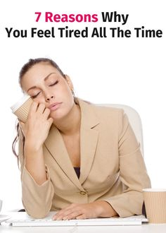 7 reasons why you feel tired all the time