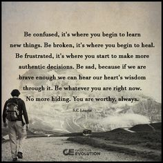 Be confused, it's where you begin to learn new things.