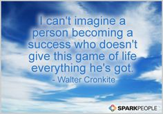 I can't imagine a person becoming a success who doesn't give this game of life everything he's got.