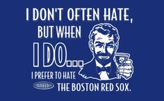 I Hate the Red Sox | Shirtfrontbig Yankees Fan, New York Yankees, Win Or Lose, Detroit Tigers, Boston Red Sox, Patriots, Custom Clothes, Baseball, Humor