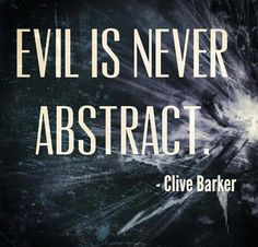 Horror is never abstract. - Clive Barker