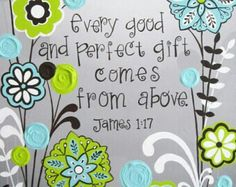 """Every good and perfect gift comes from above..."" - James 1:17"
