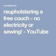 reupholstering a free couch - no electricity or sewing! - YouTube