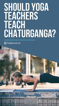 Chaturanga is a way more challenging and advanced yoga pose than you would expect. Should teachers really teach this pose to students in a flow class?