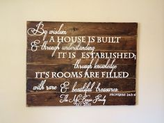 Proverbs 24:3-4  Board color: distressed dark walnut stain  Letter color: white  Board material: pine boards.  Size:approx 43wide x 34high  ****if