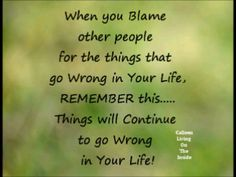 Very wise words! I dont blame myself only. I know what i did and know i learned from it. I also know its ALWAYS easy to blame the other person and say mean things about me. But remember you need to look at both. Not just me. Its easy to make things up to look good  but when the truth all comes out there is only one person you need to look at. I look at myself everyday and ask for forgiveness in the mirror! I am proud of who i have become. Point your finger the other way!! Look at him....