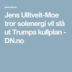 Jens Ulltveit-Moe tror solenergi vil slå ut Trumps kullplan - DN.no