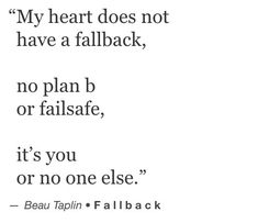 My heart does not have a fallback, no plan b or failsafe, it's you or no one else. My Life Quotes, Bae Quotes, Sweet Quotes, Relationship Quotes, Silence Quotes, Poetry Quotes, I Only Want You, Love You, Feeling Unwanted Quotes