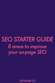 SEO Starter Guide - 8 Areas to Improve Your On-Page SEO via DataBabe Digital