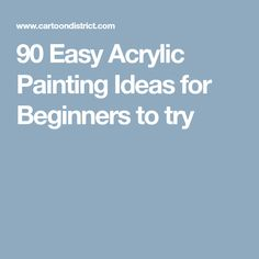 90 Easy Acrylic Painting Ideas for Beginners to try