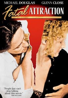 """Fatal Attraction (1987) """"You're here with a strange girl being a naughty boy."""""""