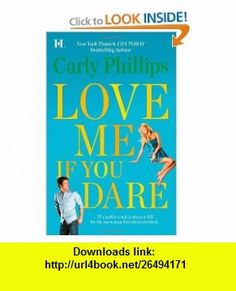 Love Me If You Dare (9780373774708) Carly Phillips , ISBN-10: 0373774702  , ISBN-13: 978-0373774708 ,  , tutorials , pdf , ebook , torrent , downloads , rapidshare , filesonic , hotfile , megaupload , fileserve