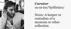 A brief history of the word 'curator'. Over time, 'curator' has not always meant the same thing. [via http://ca.phaidon.com/agenda/art/articles/2011/september/09/a-brief-history-of-the-word-curator/]