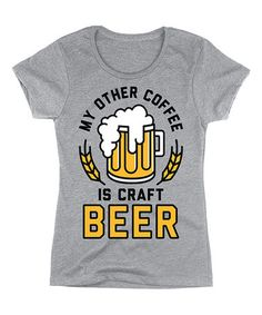 Look what I found on #zulily! Athletic Heather 'My Other Coffee Is Craft Beer' Fitted Tee #zulilyfinds So accurate :D