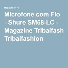 Microfone com Fio - Shure SM58-LC - Magazine Tribalfashion