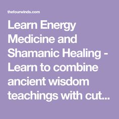Learn Energy Medicine and Shamanic Healing - Learn to combine ancient wisdom teachings with cutting edge neuroscience to achieve a more vibrant life.