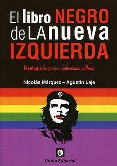 El libro negro de la nueva izquierda : ideología de género o subversión cultural / Nicoás Márquez, Agustín Laje.    1ª ed.   Unión Editorial, 2016