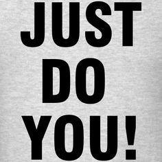 Just Do You! Filter Design, Urban Life, Life Design, Motivational, Company Logo, Logos, T Shirt, Men, Tee