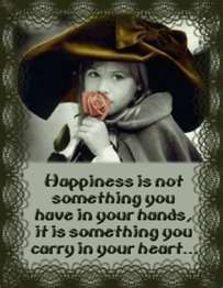 """""""Happiness is not something you have in your hands, it is something you carry in your heart."""""""