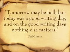 """""""... on the good writing days nothing else matters."""""""