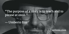 The purpose of a story is to teach and to please at once. ~ Umberto Eco #amwriting