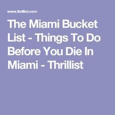 The Miami Bucket List - Things To Do Before You Die In Miami - Thrillist