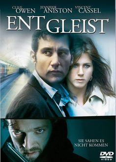Entgleist  2005 USA,UK      IMDB Rating      6,5 (42.741)    Darsteller:      Clive Owen,      Jennifer Aniston,      Vincent Cassel
