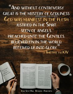"""""""And without controversy great is the mystery of godliness: God was manifest in the flesh, justified in the Spirit, seen of angels, preached unto the Gentiles, believed on in the world, received up into glory.""""  1 Timothy 3:16 KJV ✞Grace and peace in Christ! 1st Timothy 3, Our Savior, In The Flesh, Jesus Christ, Mystery, Angels, Spirit, Faith, Peace"""