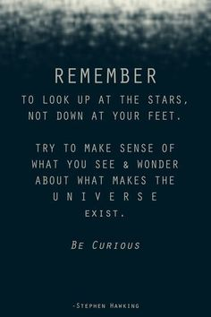 These words by Stephen Hawking living Astrophysicist and author.  You should read his books.