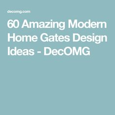 60 Amazing Modern Home Gates Design Ideas - DecOMG