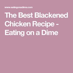 The Best Blackened Chicken Recipe - Eating on a Dime