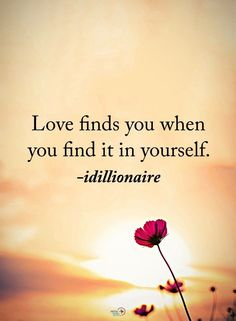 Love finds you when you find it in yourself