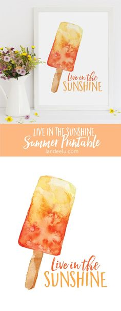 """An adorable summer printable reminding you to """"live in the sunshine"""" this summer! Oh, and have a popsicle. Lots of sizes available!"""