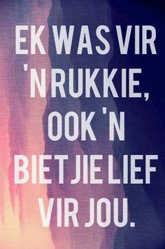 Ek was vir 'n rukkie, ook 'n bietjie lief vir jou. Words Quotes, Wise Words, Sayings, Best Quotes, Love Quotes, Inspirational Quotes, Cute Crush Quotes, Afrikaanse Quotes, Proverbs Quotes