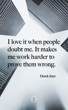 Prove them wrong. Quote by Derek Jeter
