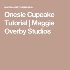 Onesie Cupcake Tutorial | Maggie Overby Studios
